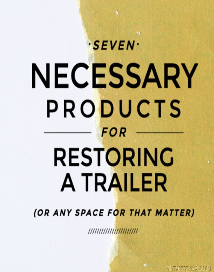 7 Necessary Products For Restoring A Vintage Trailer