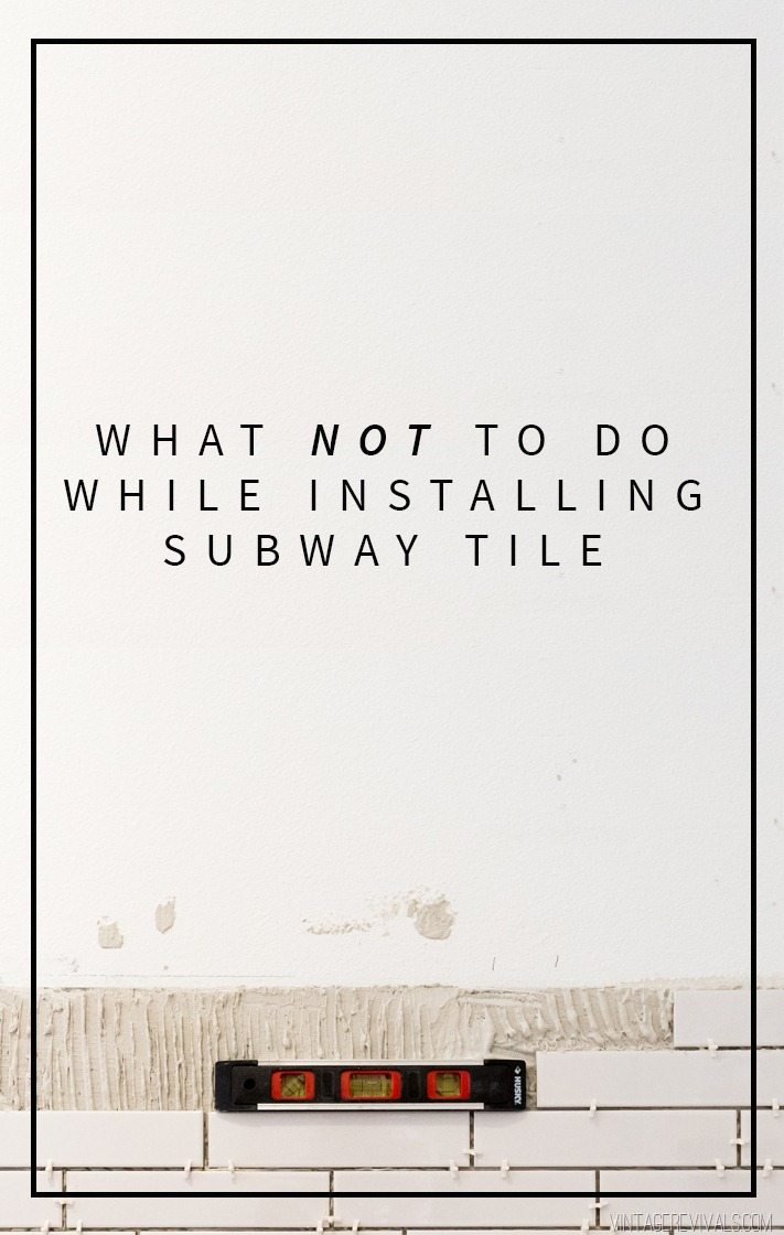 Lessons i learned while installing subway tile cause im an idiot what not to do while installing subway tile dailygadgetfo Images